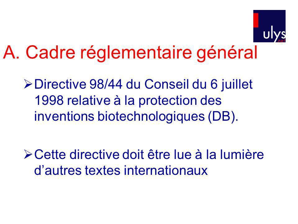 A. Cadre réglementaire général Directive 98/44 du Conseil du 6 juillet 1998 relative à la protection des inventions biotechnologiques (DB). Cette dire