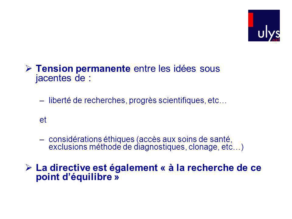 Tension permanente entre les idées sous jacentes de : –liberté de recherches, progrès scientifiques, etc… et –considérations éthiques (accès aux soins