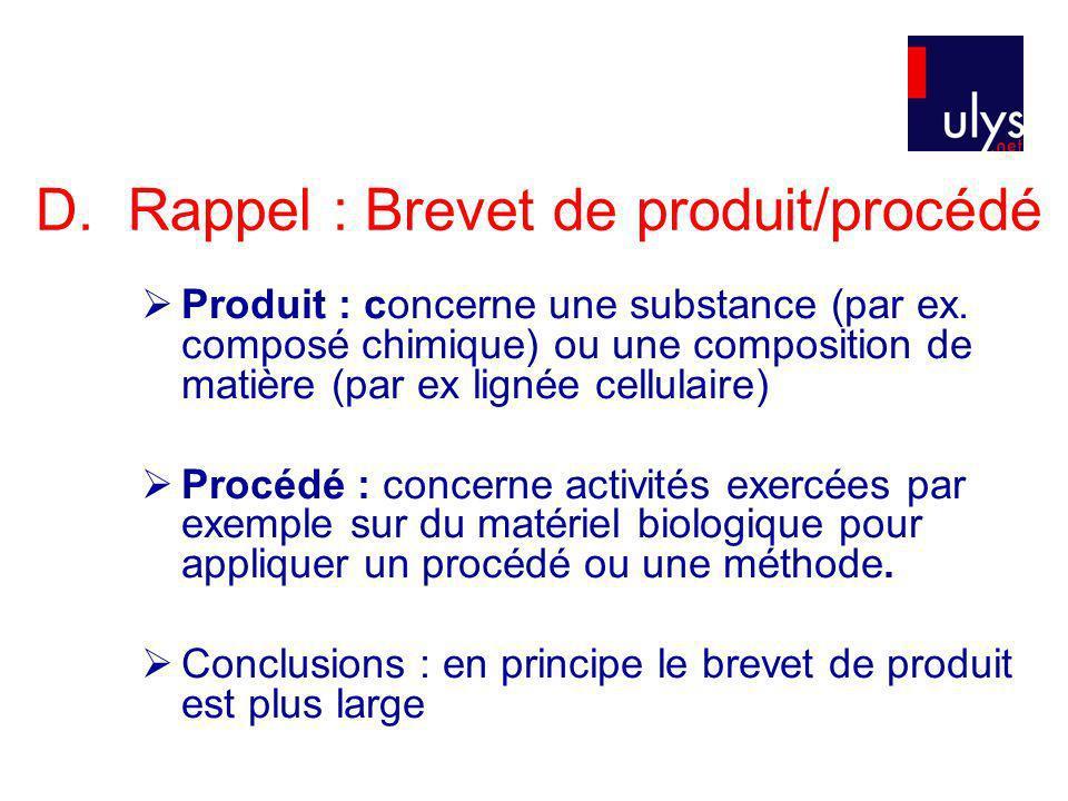 D. Rappel : Brevet de produit/procédé Produit : concerne une substance (par ex. composé chimique) ou une composition de matière (par ex lignée cellula