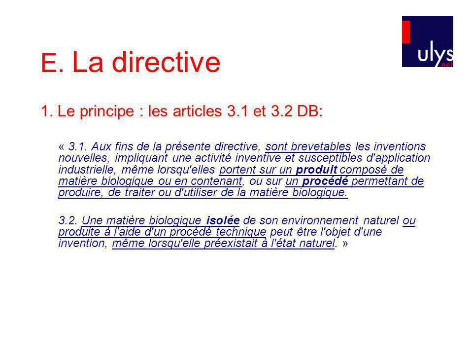 E. La directive 1. Le principe : les articles 3.1 et 3.2 DB: « 3.1. Aux fins de la présente directive, sont brevetables les inventions nouvelles, impl