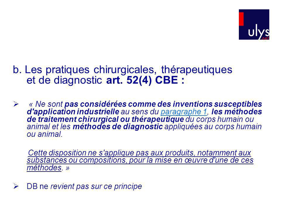 b. Les pratiques chirurgicales, thérapeutiques et de diagnostic art. 52(4) CBE : « Ne sont pas considérées comme des inventions susceptibles d'applica
