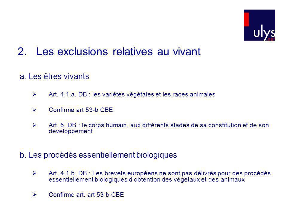 2. Les exclusions relatives au vivant a. Les êtres vivants Art. 4.1.a. DB : les variétés végétales et les races animales Confirme art 53-b CBE Art. 5.