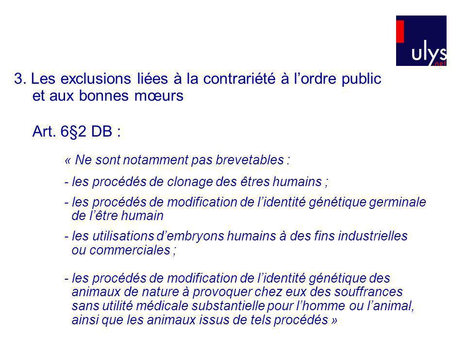 3. Les exclusions liées à la contrariété à lordre public et aux bonnes mœurs Art. 6§2 DB : « Ne sont notamment pas brevetables : - les procédés de clo
