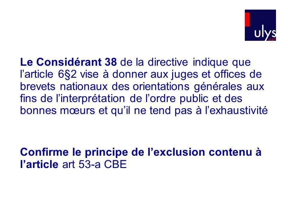 Le Considérant 38 de la directive indique que larticle 6§2 vise à donner aux juges et offices de brevets nationaux des orientations générales aux fins
