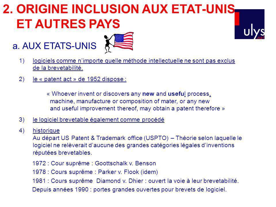 2. ORIGINE INCLUSION AUX ETAT-UNIS ET AUTRES PAYS 1)logiciels comme nimporte quelle méthode intellectuelle ne sont pas exclus de la brevetabilité. 2)l