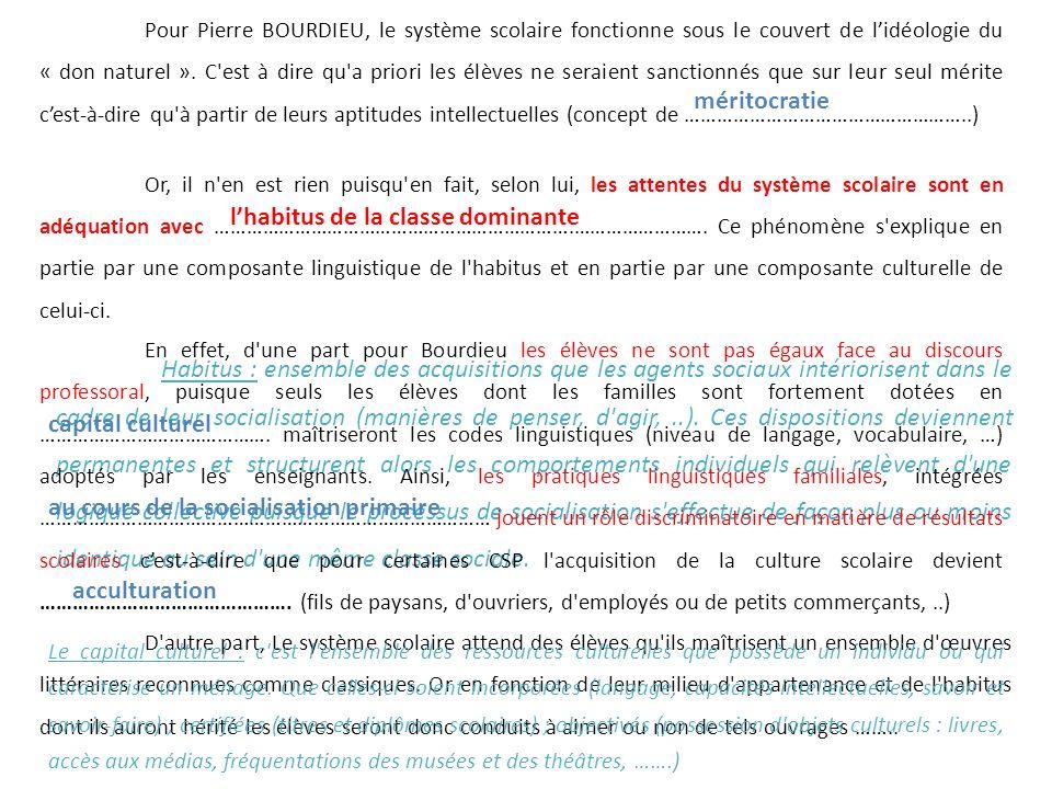 Pour Pierre BOURDIEU, le système scolaire fonctionne sous le couvert de lidéologie du « don naturel ». C'est à dire qu'a priori les élèves ne seraient