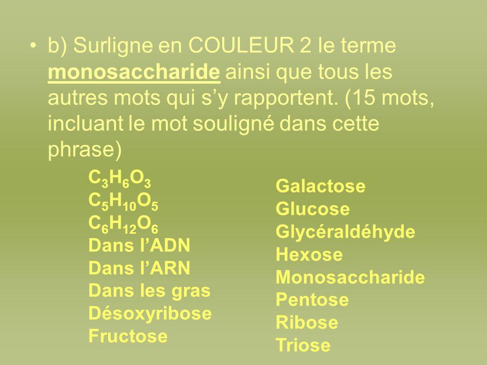 b) Surligne en COULEUR 2 le terme monosaccharide ainsi que tous les autres mots qui sy rapportent. (15 mots, incluant le mot souligné dans cette phras