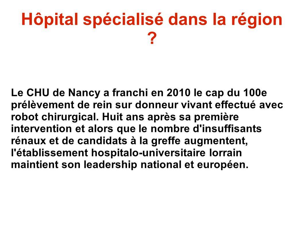 Hôpital spécialisé dans la région ? Le CHU de Nancy a franchi en 2010 le cap du 100e prélèvement de rein sur donneur vivant effectué avec robot chirur
