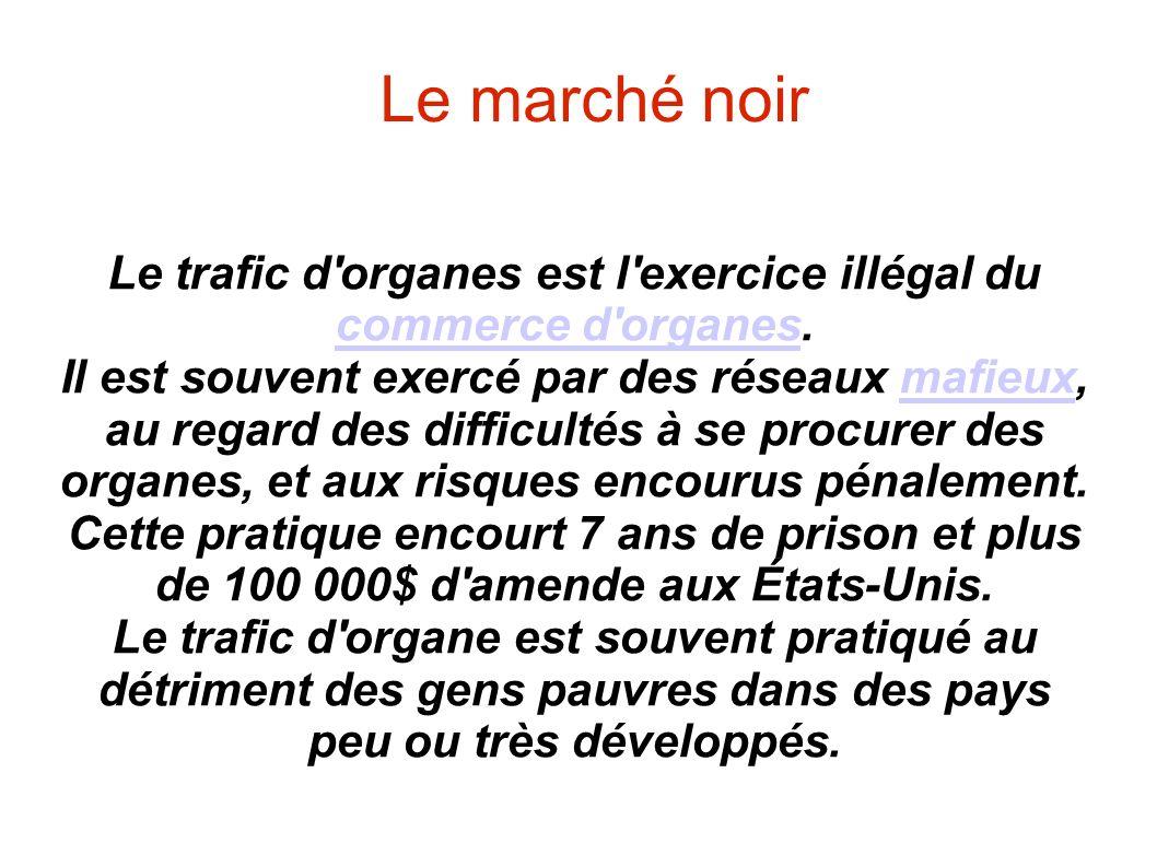 Le marché noir Le trafic d'organes est l'exercice illégal du commerce d'organes. commerce d'organes Il est souvent exercé par des réseaux mafieux, au