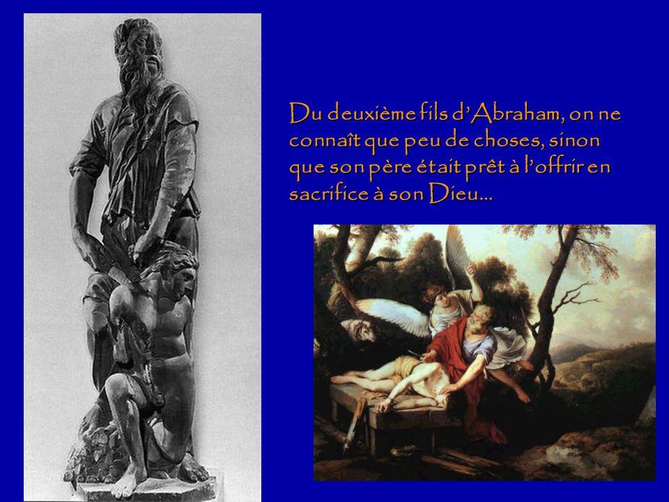 Du deuxième fils dAbraham, on ne connaît que peu de choses, sinon que son père était prêt à loffrir en sacrifice à son Dieu…