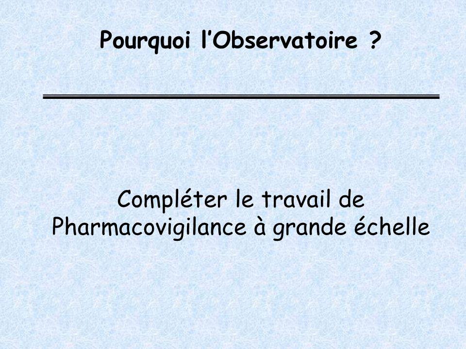 Pourquoi lObservatoire Compléter le travail de Pharmacovigilance à grande échelle