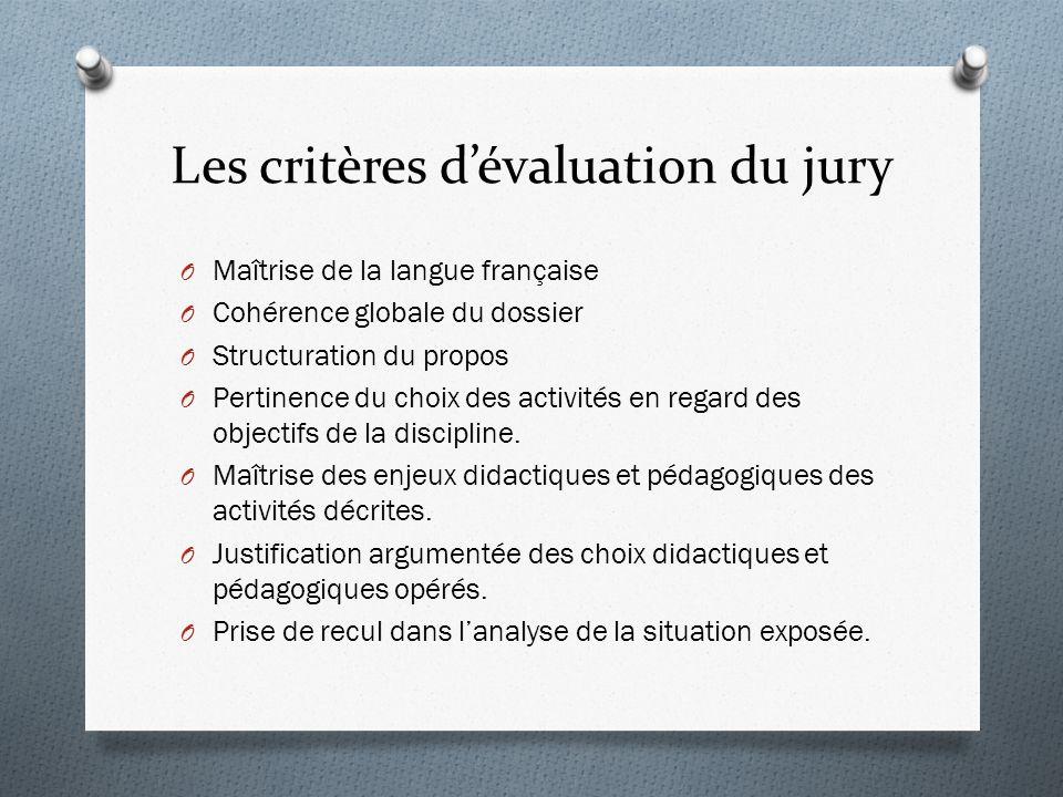Les critères dévaluation du jury O Maîtrise de la langue française O Cohérence globale du dossier O Structuration du propos O Pertinence du choix des activités en regard des objectifs de la discipline.