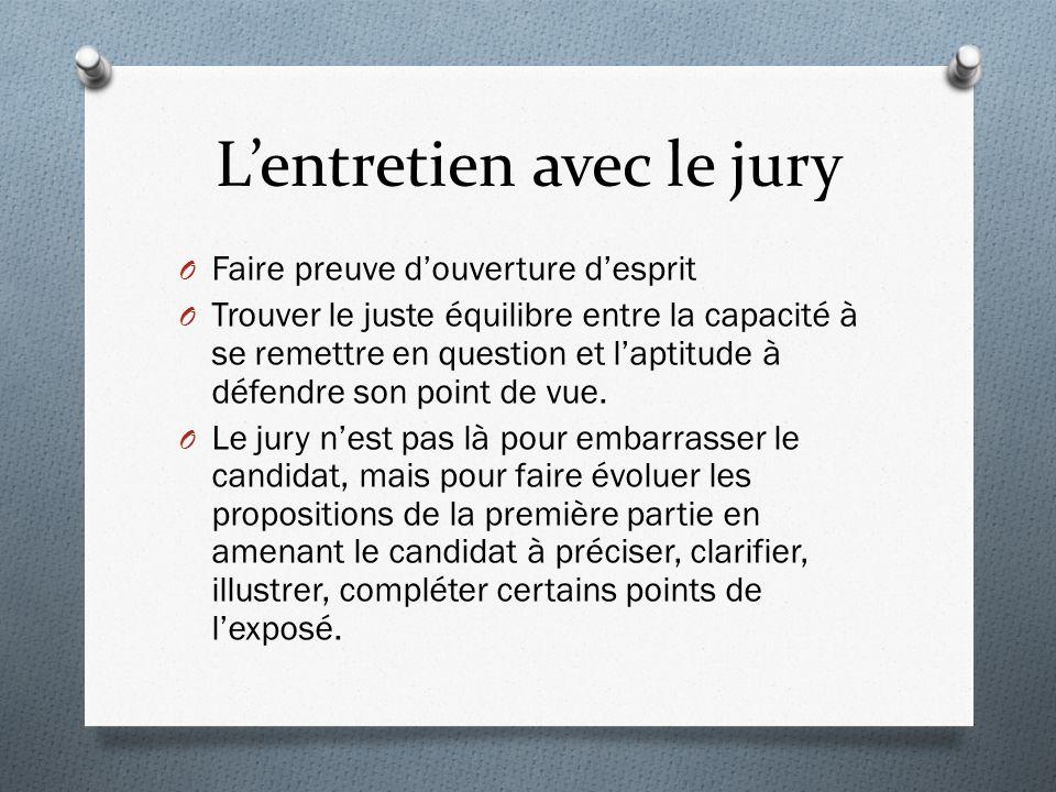 Lentretien avec le jury O Faire preuve douverture desprit O Trouver le juste équilibre entre la capacité à se remettre en question et laptitude à défendre son point de vue.