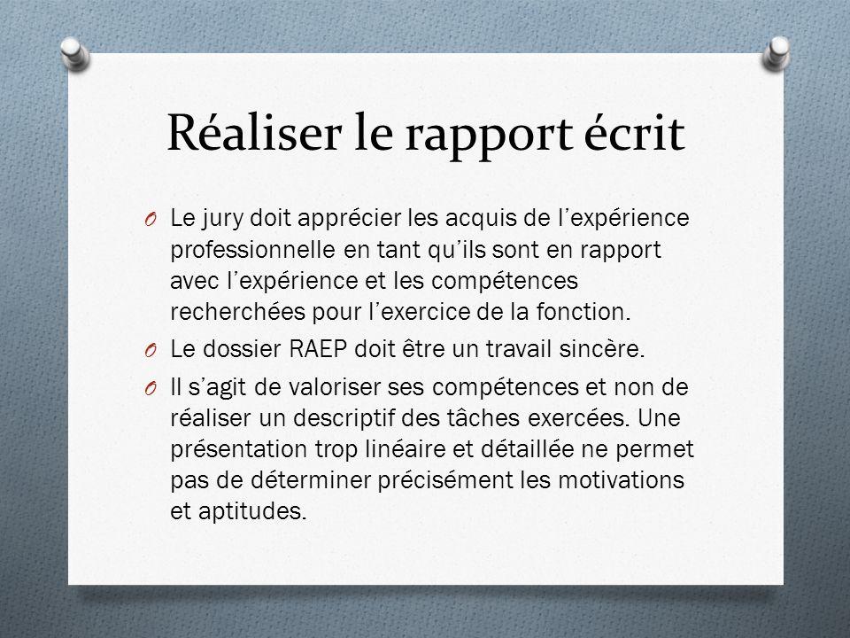Réaliser le rapport écrit O Le jury doit apprécier les acquis de lexpérience professionnelle en tant quils sont en rapport avec lexpérience et les compétences recherchées pour lexercice de la fonction.