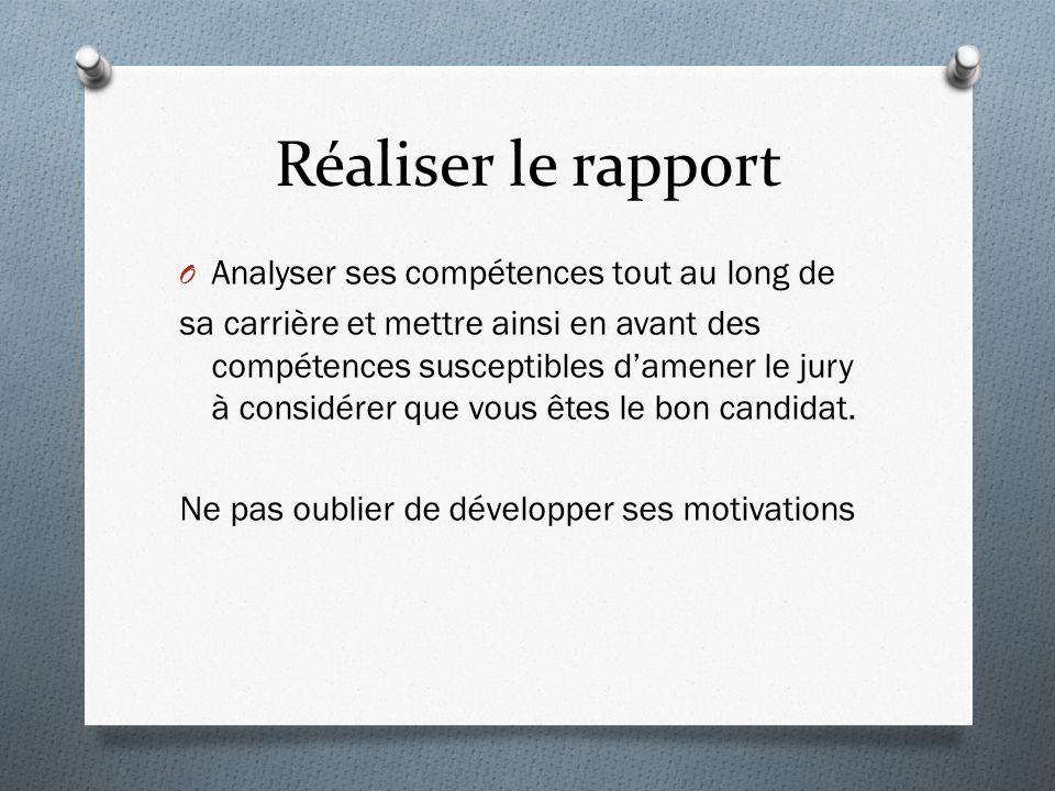 Réaliser le rapport O Analyser ses compétences tout au long de sa carrière et mettre ainsi en avant des compétences susceptibles damener le jury à considérer que vous êtes le bon candidat.