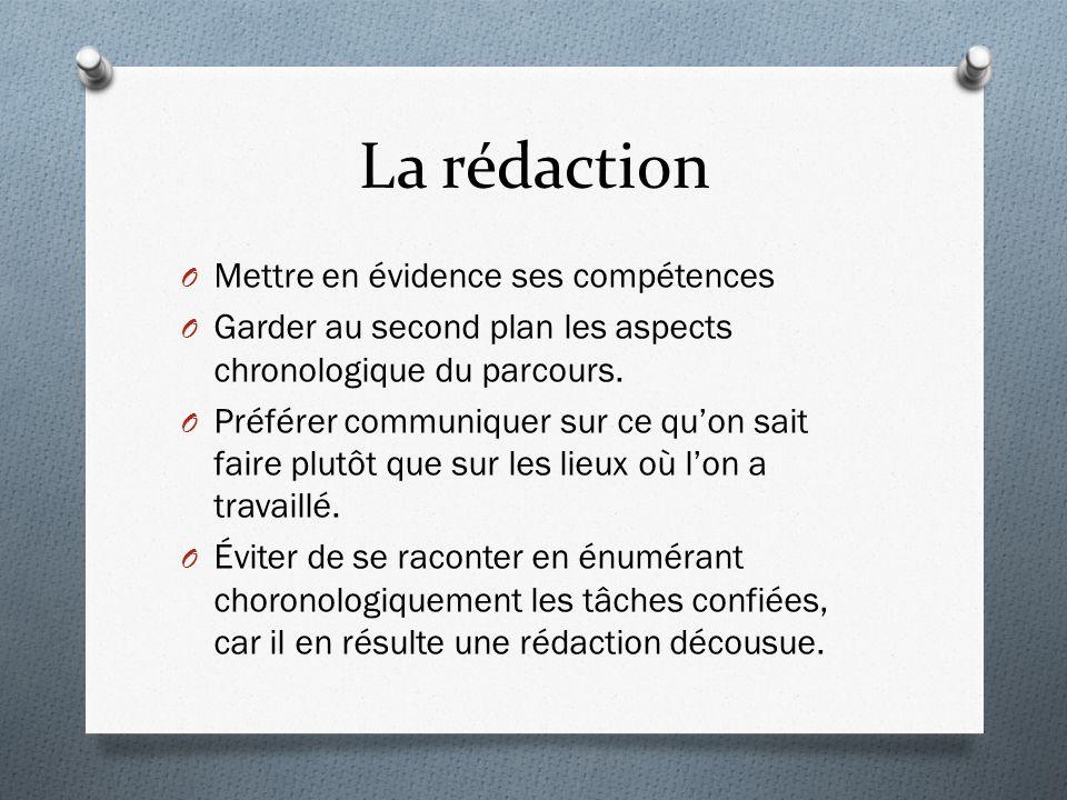 La rédaction O Mettre en évidence ses compétences O Garder au second plan les aspects chronologique du parcours.