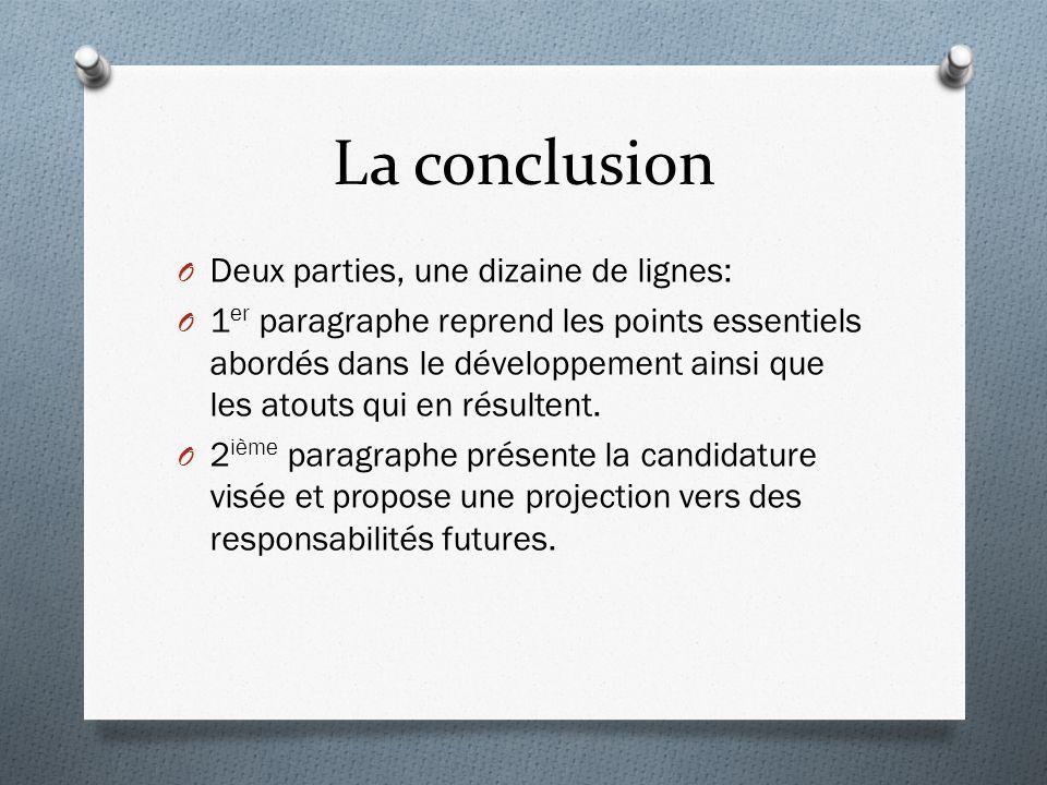 La conclusion O Deux parties, une dizaine de lignes: O 1 er paragraphe reprend les points essentiels abordés dans le développement ainsi que les atouts qui en résultent.