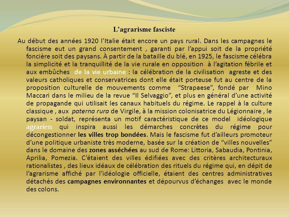 Lagrarisme fasciste Au début des années 1920 lItalie était encore un pays rural. Dans les campagnes le fascisme eut un grand consentement, garanti par