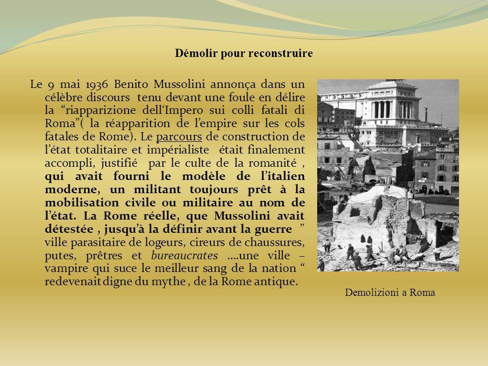 Démolir pour reconstruire Le 9 mai 1936 Benito Mussolini annonça dans un célèbre discours tenu devant une foule en délire la riapparizione dellImpero