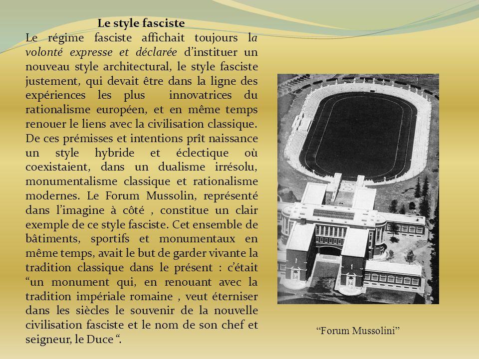 Le style fasciste Le régime fasciste affichait toujours la volonté expresse et déclarée dinstituer un nouveau style architectural, le style fasciste j