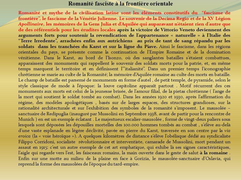 Romanité fasciste à la frontière orientale Romanité et mythe de la civilisation latine sont les éléments constitutifs du fascisme de frontière, le fas