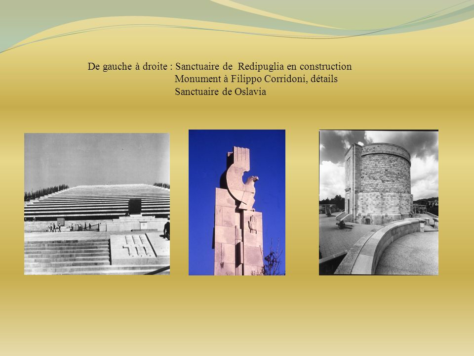 De gauche à droite : Sanctuaire de Redipuglia en construction Monument à Filippo Corridoni, détails Sanctuaire de Oslavia