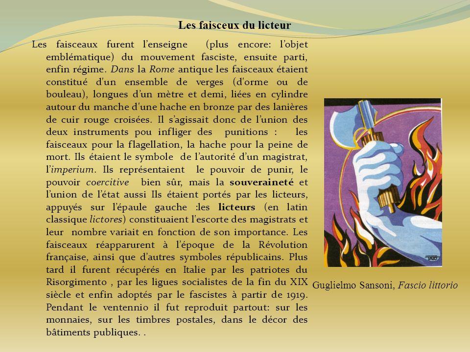 Les faisceux du licteur Les faisceaux furent lenseigne (plus encore: lobjet emblématique) du mouvement fasciste, ensuite parti, enfin régime. Dans la