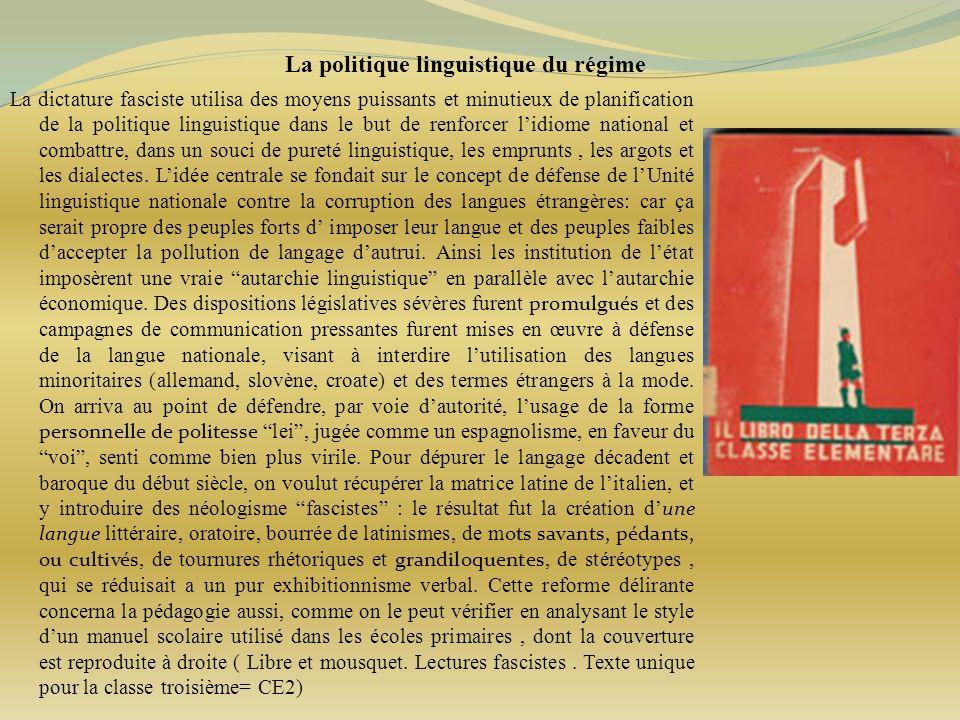 La politique linguistique du régime La dictature fasciste utilisa des moyens puissants et minutieux de planification de la politique linguistique dans