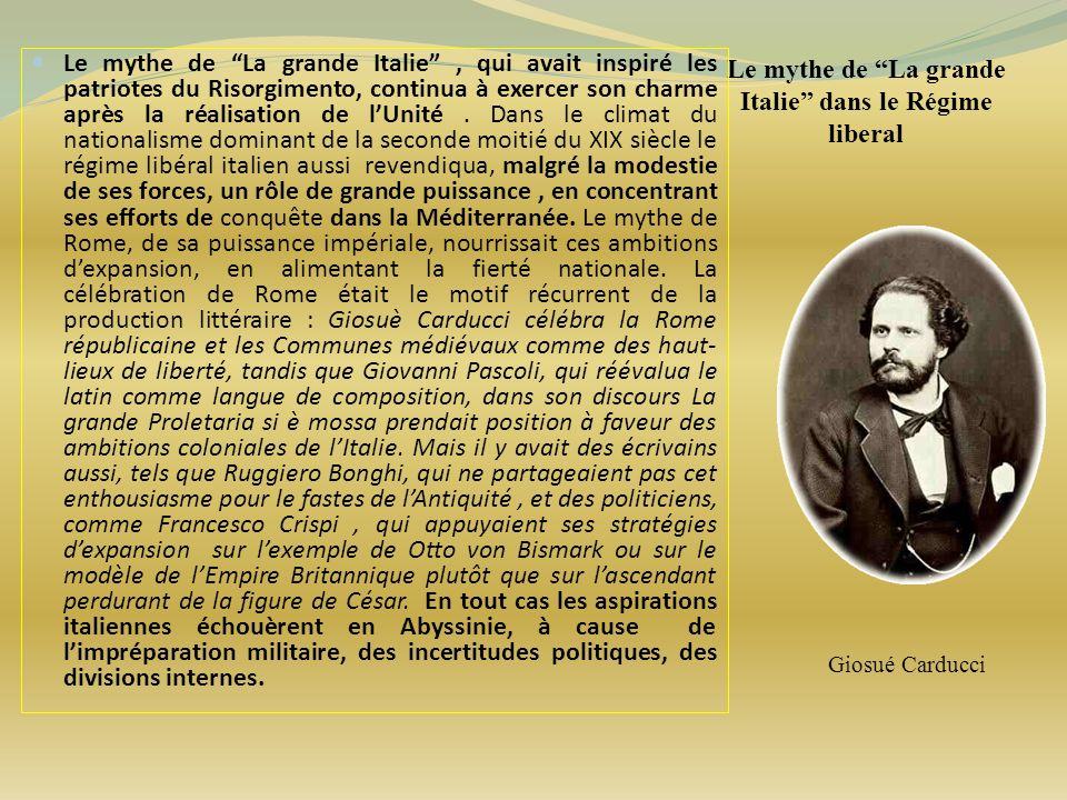 Le mythe de La grande Italie dans le Régime liberal Le mythe de La grande Italie, qui avait inspiré les patriotes du Risorgimento, continua à exercer