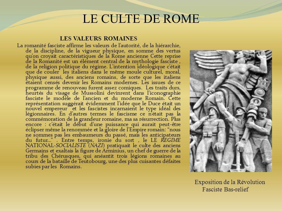 LE CULTE DE ROME LES VALEURS ROMAINES La romanité fasciste affirme les valeurs de lautorité, de la hiérarchie, de la discipline, de la vigueur physiqu