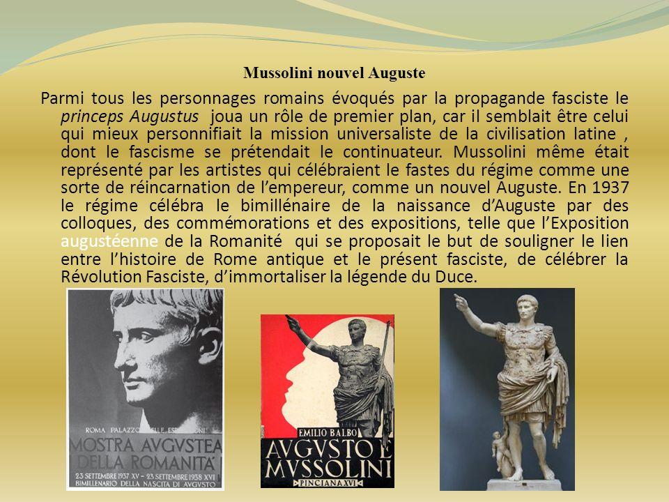 Mussolini nouvel Auguste Parmi tous les personnages romains évoqués par la propagande fasciste le princeps Augustus joua un rôle de premier plan, car