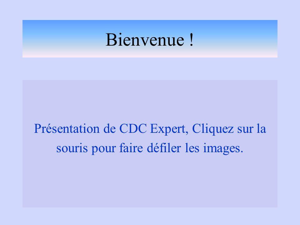 Bienvenue ! Présentation de CDC Expert, Cliquez sur la souris pour faire défiler les images.