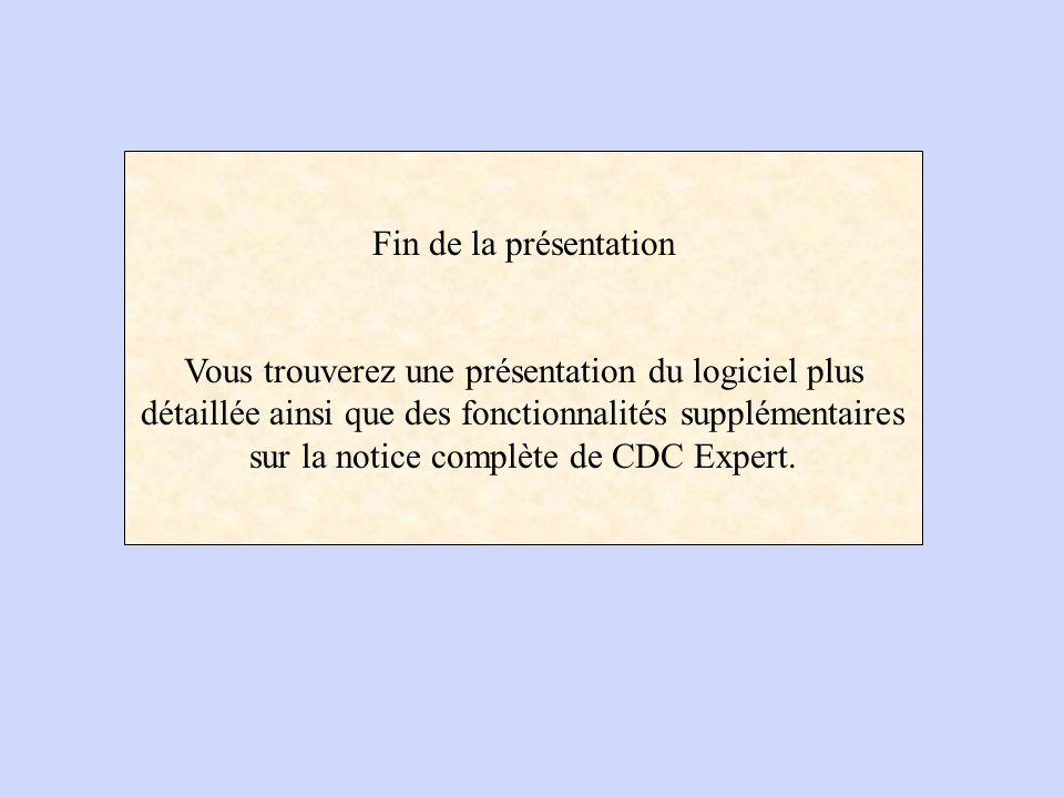 Fin de la présentation Vous trouverez une présentation du logiciel plus détaillée ainsi que des fonctionnalités supplémentaires sur la notice complète de CDC Expert.