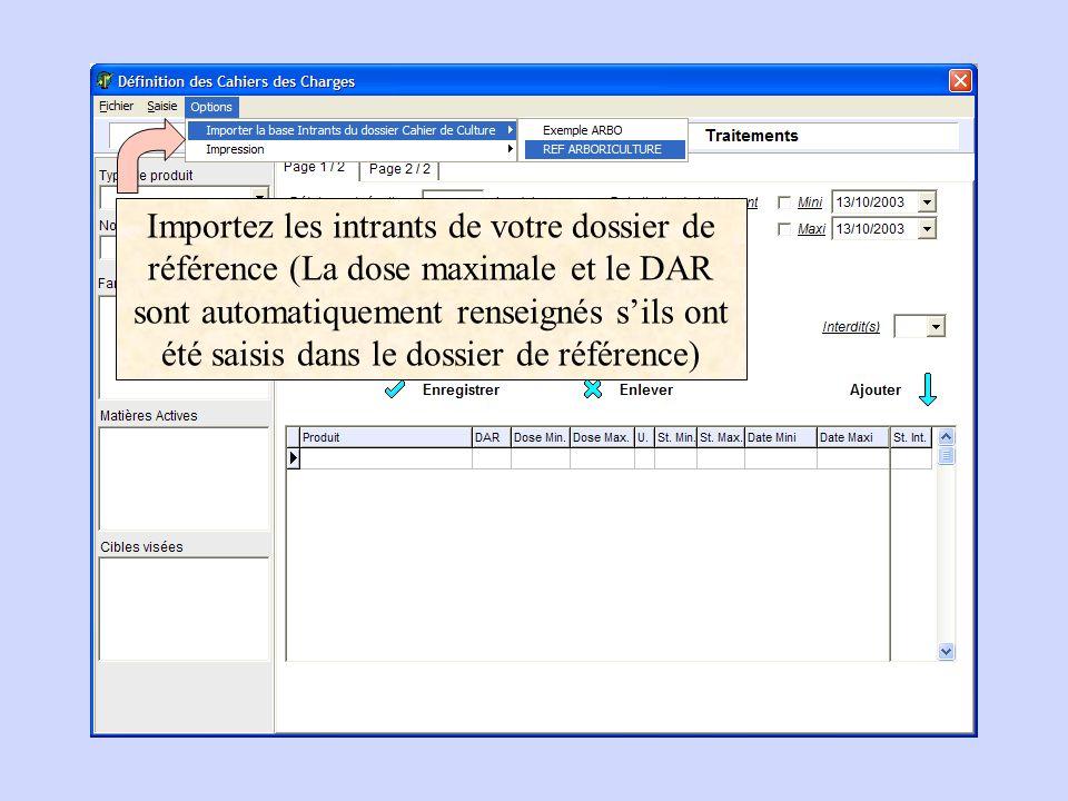 Importez les intrants de votre dossier de référence (La dose maximale et le DAR sont automatiquement renseignés sils ont été saisis dans le dossier de référence)