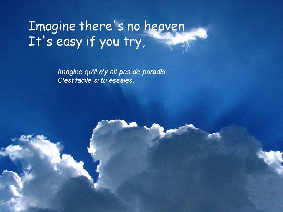 Imagine there s no heaven It s easy if you try, Imagine qu il n y ait pas de paradis C est facile si tu essaies,