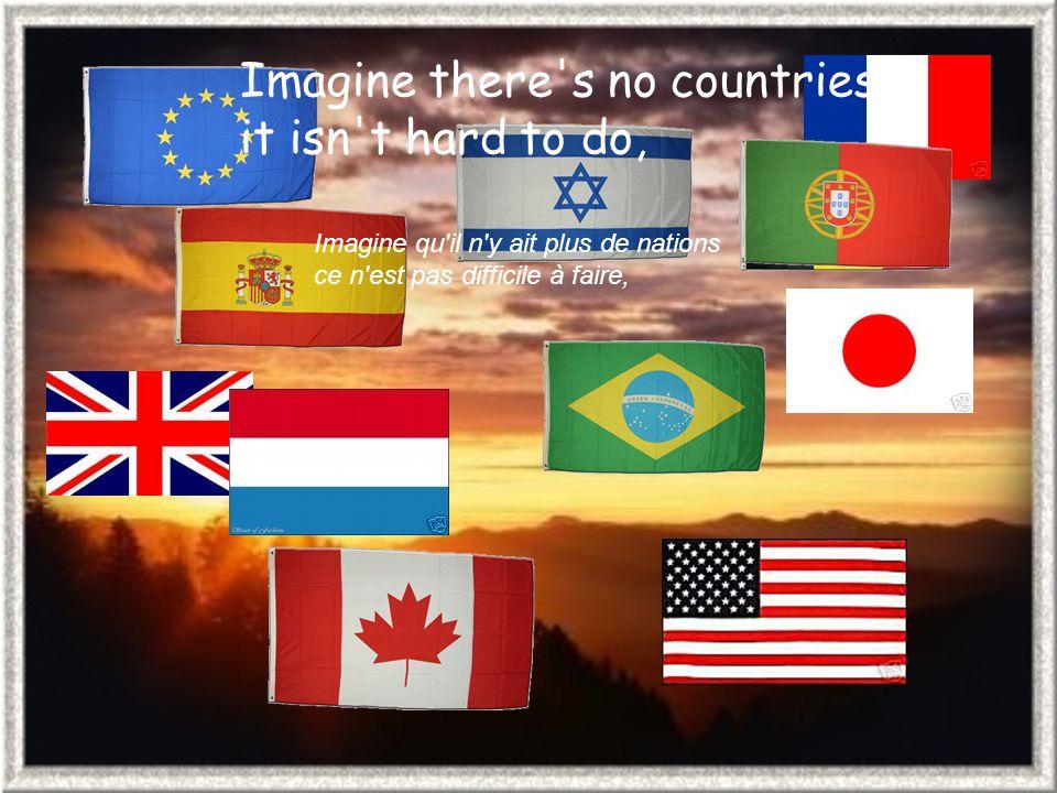 Imagine there s no countries it isn t hard to do, Imagine qu il n y ait plus de nations ce n est pas difficile à faire,