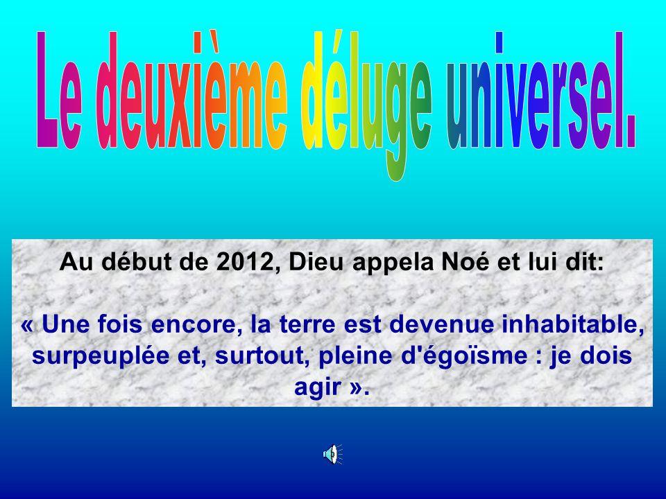 Au début de 2012, Dieu appela Noé et lui dit: « Une fois encore, la terre est devenue inhabitable, surpeuplée et, surtout, pleine d égoïsme : je dois agir ».