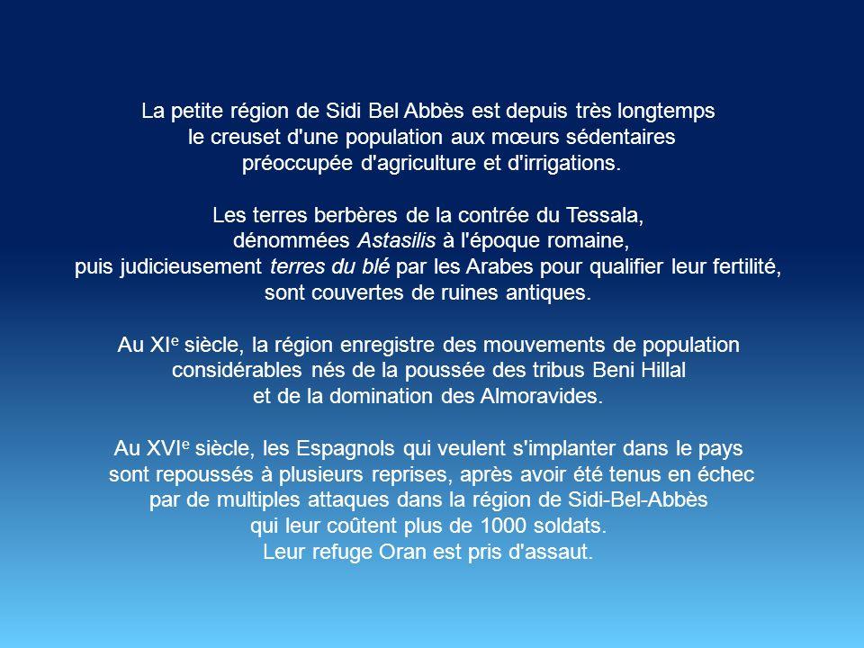 Témoins de ce miracle, les deux tribus déclarent forfait, et c est ainsi que Sidi Bel-Abbès va poursuivre son œuvre de paix jusqu à ce qu il s éteigne en 1780.