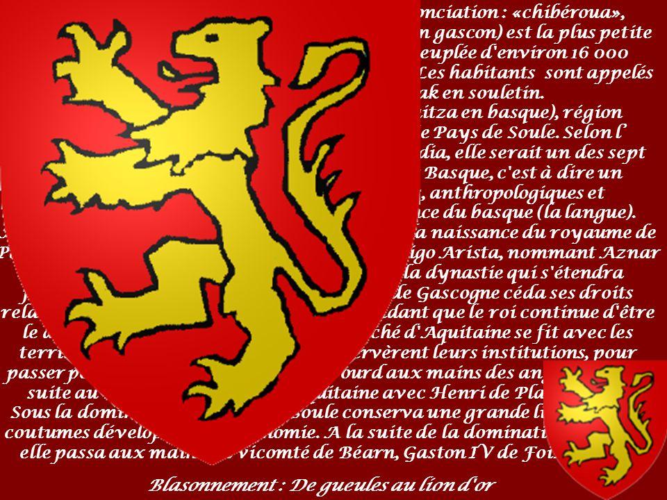 La Soule (Xiberoa en dialecte souletin, prononciation : «chibéroua», Zuberoa en basque unifié, Sola en espagnol et en gascon) est la plus petite des sept provinces du pays Basque.