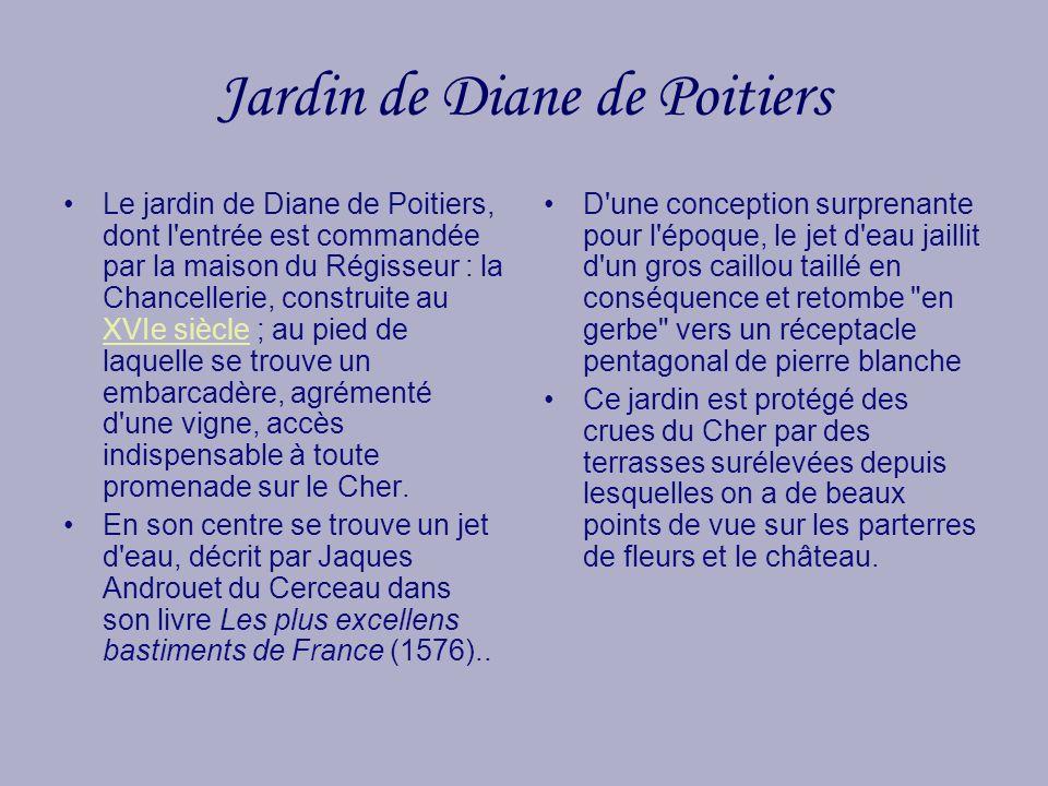 Jardin de Diane de Poitiers Le jardin de Diane de Poitiers, dont l'entrée est commandée par la maison du Régisseur : la Chancellerie, construite au XV