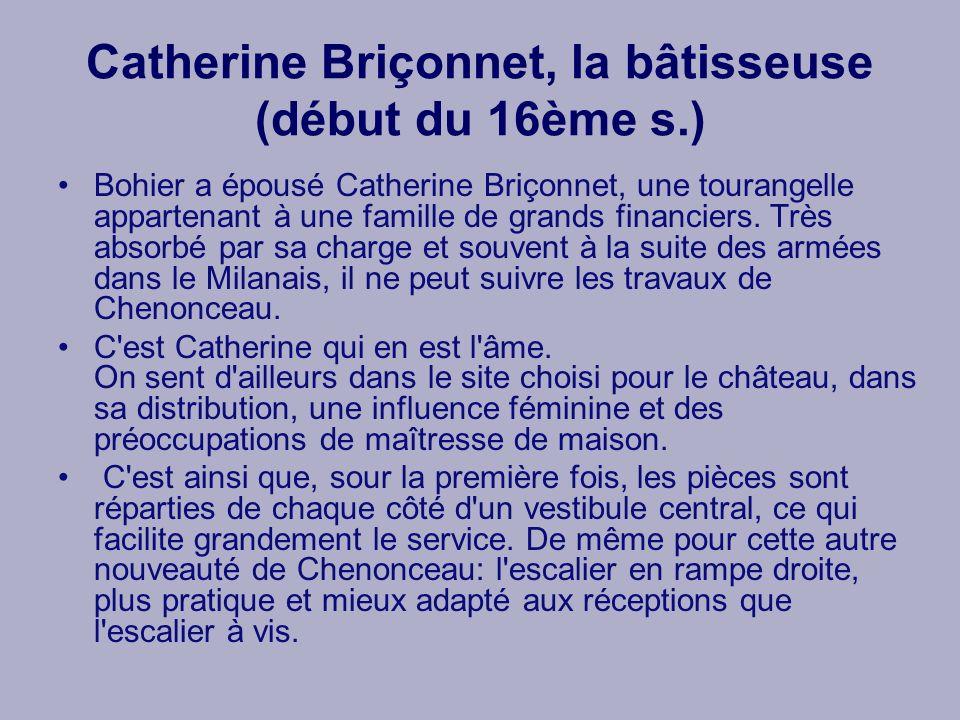 Catherine Briçonnet, la bâtisseuse (début du 16ème s.) Bohier a épousé Catherine Briçonnet, une tourangelle appartenant à une famille de grands financ