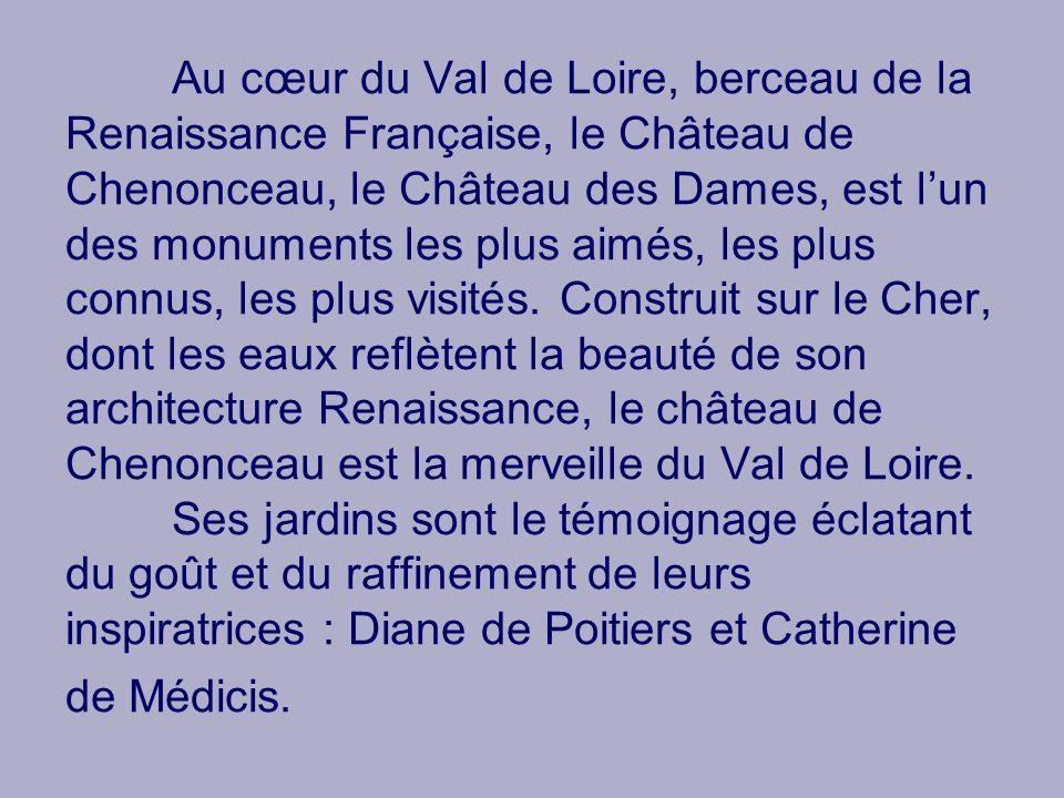 Au cœur du Val de Loire, berceau de la Renaissance Française, le Château de Chenonceau, le Château des Dames, est lun des monuments les plus aimés, le