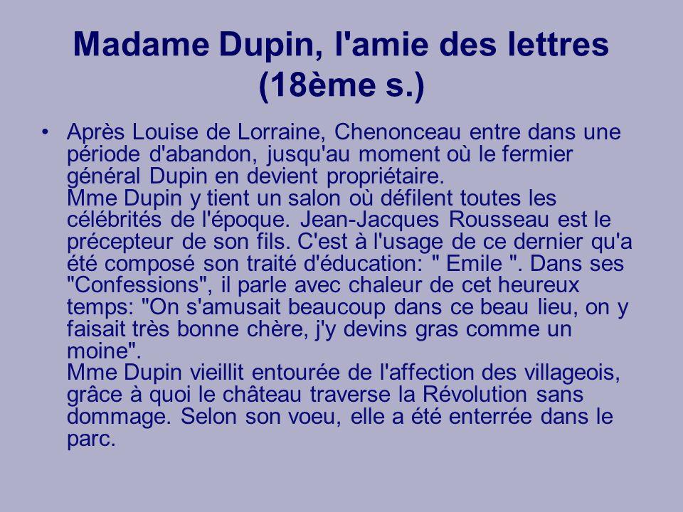 Madame Dupin, l'amie des lettres (18ème s.) Après Louise de Lorraine, Chenonceau entre dans une période d'abandon, jusqu'au moment où le fermier génér