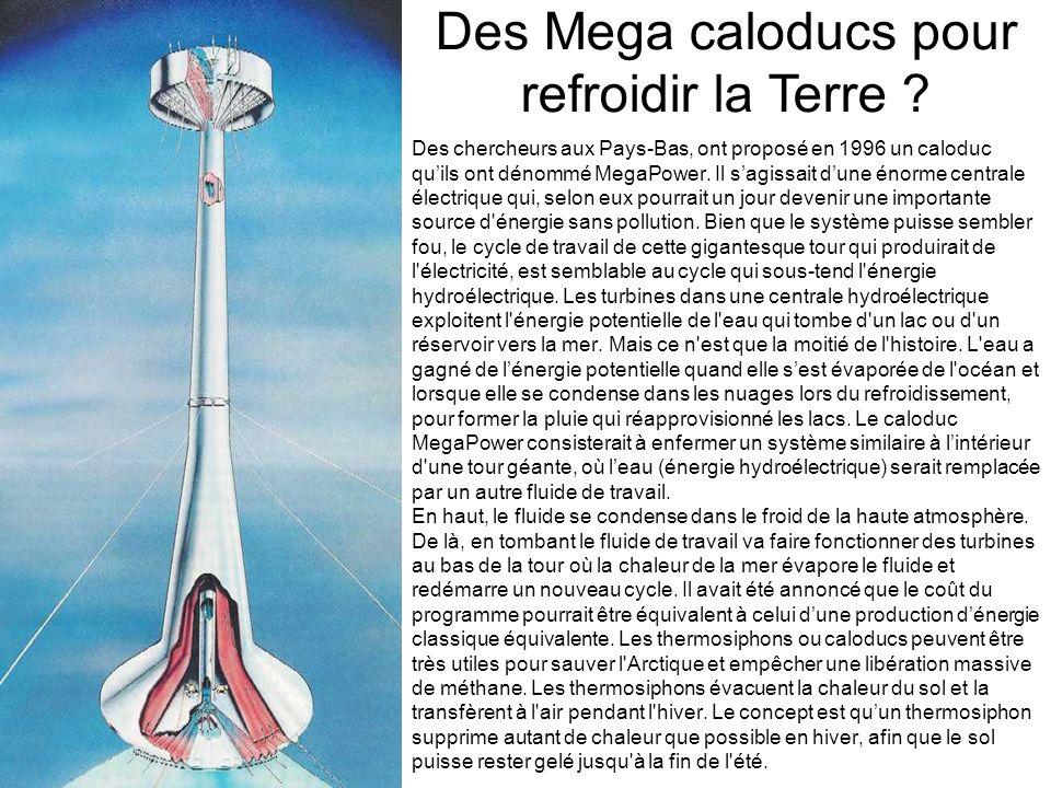Des chercheurs aux Pays-Bas, ont proposé en 1996 un caloduc quils ont dénommé MegaPower. Il sagissait dune énorme centrale électrique qui, selon eux p