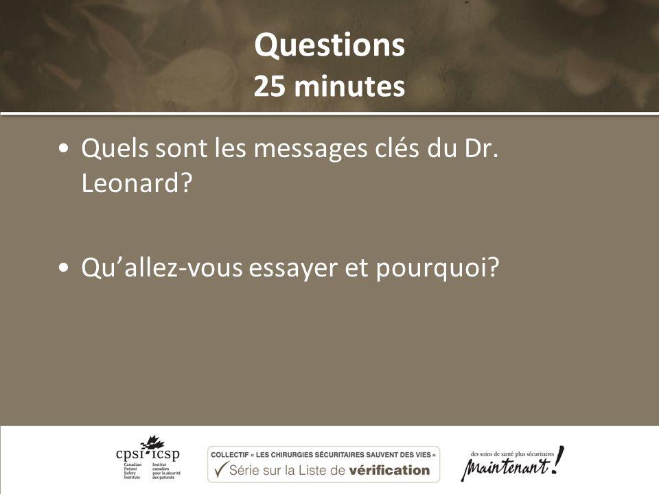 Questions 25 minutes Quels sont les messages clés du Dr. Leonard Quallez-vous essayer et pourquoi