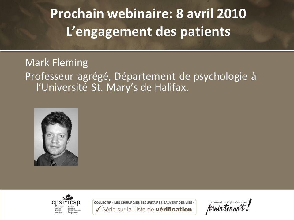 Prochain webinaire: 8 avril 2010 Lengagement des patients Mark Fleming Professeur agrégé, Département de psychologie à lUniversité St.