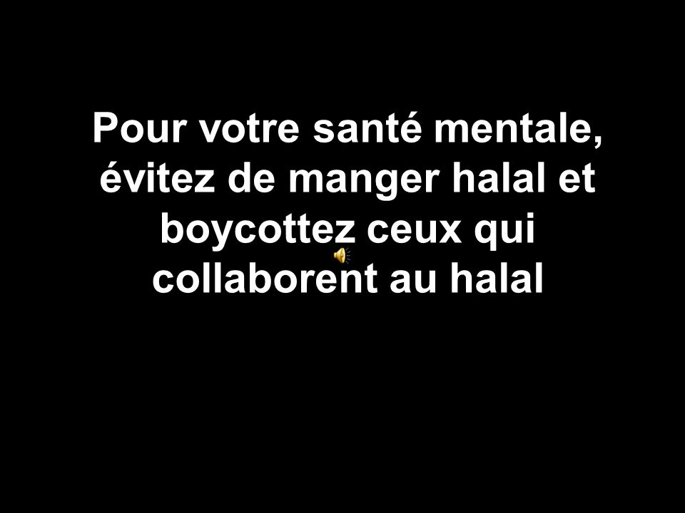 Pour votre santé mentale, évitez de manger halal et boycottez ceux qui collaborent au halal