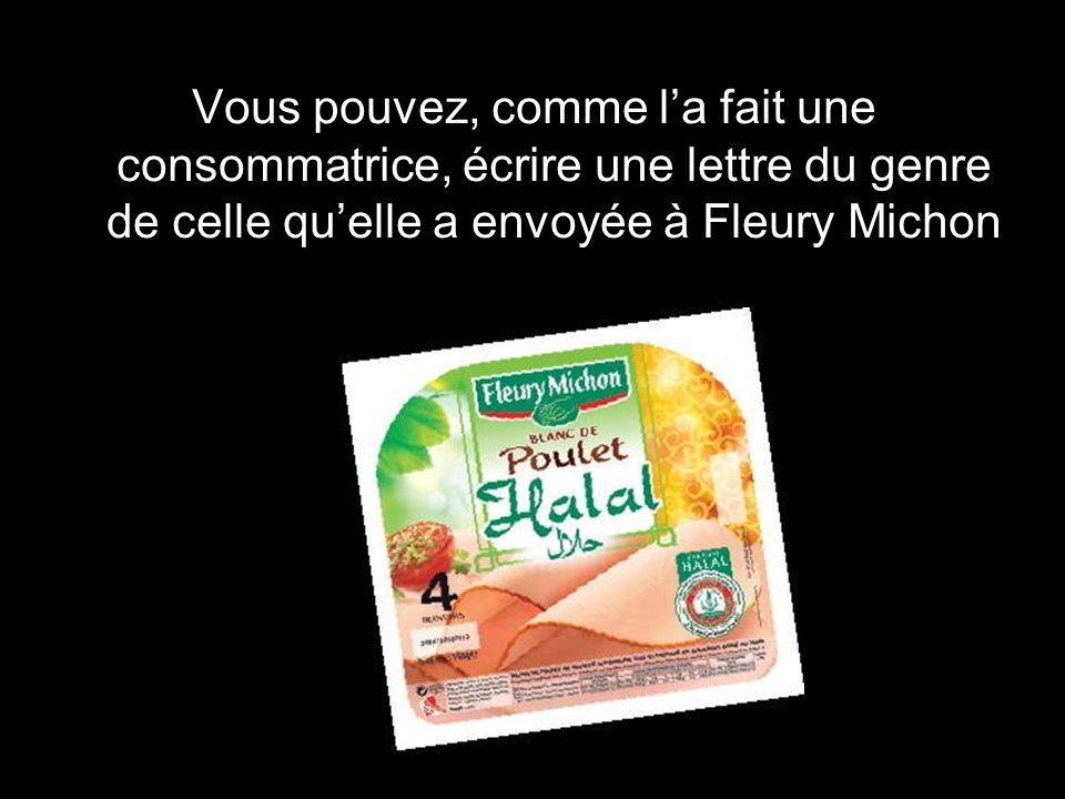 Vous pouvez, comme la fait une consommatrice, écrire une lettre du genre de celle quelle a envoyée à Fleury Michon