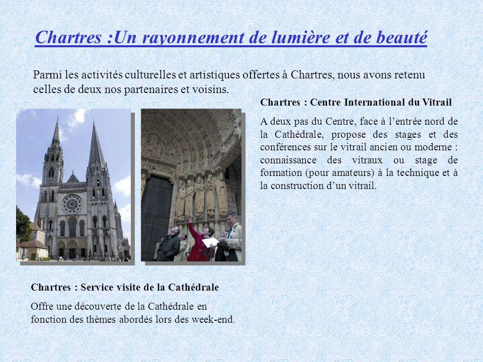 Chartres :Un rayonnement de lumière et de beauté Parmi les activités culturelles et artistiques offertes à Chartres, nous avons retenu celles de deux