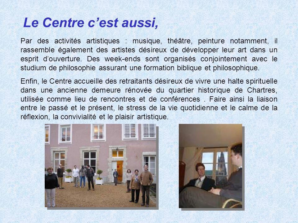 Le Centre cest aussi, Par des activités artistiques : musique, théâtre, peinture notamment, il rassemble également des artistes désireux de développer